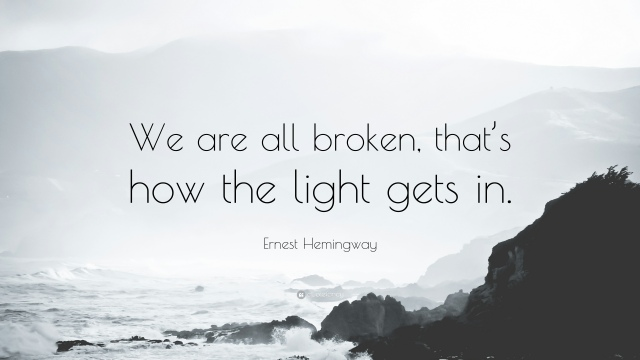 90244-ernest-hemingway-quote-we-are-all-broken-that-s-how-the-light-gets